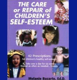 THE CARE OR REPAIR OF CHILDREN'S SELF-ESTEEM Forty-Two Prescriptions for Children's Healthy Self-Esteem